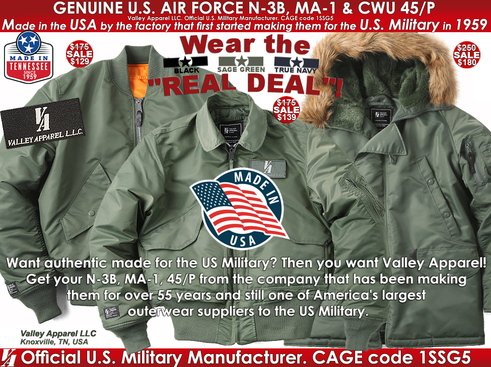 Made in the USA by Valley Apparel LLC (Official U.S. Military manufacturer; CAGE code 1SSG5). Get your MA-1, N3-B, 45/P from the company that has been making them for over 55 years and still one of Americas largest outerwear suppliers to the US Military.